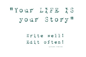 your-life-is-your-story-write-well-edit-often-prints